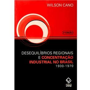 Desequilibrios Regionais e Concentração Industrial no Brasil 1930-1970