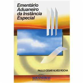 Ementário Aduaneiro da Instância Especial - Paulo Cesar Alves Rocha