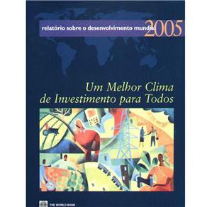 Relatório Sobre o Desenvolvimento Mundial 2005: um Melhor Clima de Investimento para Todos