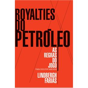 Royalties do Petróleo: as Regras do Jogo