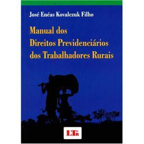 Manual dos Direitos Previdenciários dos Trabalhadores Rurais - José Enéas Kovalczuk Filho
