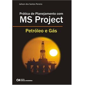 Prática de Planejamento Com Ms Project: Petróleo e Gás - Jailson dos Santos Pereira