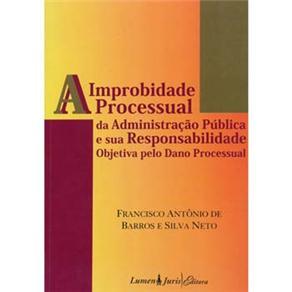 Improbidade Processual da Administração - Pública e Sua Responsabilidade Objetiva pelo Dano Processual, a (0)