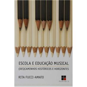 Escola e Educação Musical: (des)caminhos Históricos e Horizontes - Rita Fucci-amato