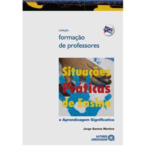 Formação de Professores - Situações Práticas de Ensino: e Aprendizagem Significativa - Jorge dos Santos Martins
