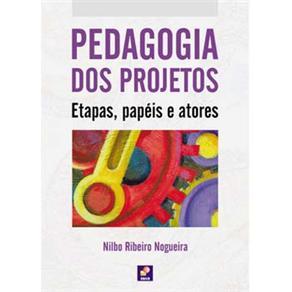 Pedagogia dos Projetos - Etapas Papeis e Atores