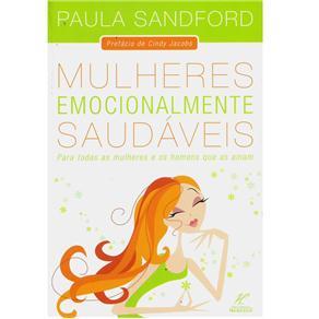 Mulheres Emocionalmente Saudáveis: para Todas as Mulheres e os Homens Que as Amam - Paula Sandford