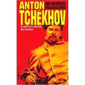 Um Negócio Fracassado e Outros Contos de Humor - Anton Pavlovitch Tchékhov