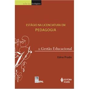 Estágio na Licenciatura em Pedagogia: Gestão Educacional - Volume 2 - Edna Prado