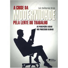 Crise da Modernidade pela Lente do Trabalho, a as Percepcoes Locais dos Processos Globais