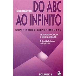 Do Abc ao Infinito: Espiritismo Experimental - Volume 2 - José Naufel