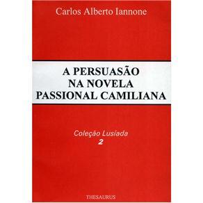 Lusíada - a Persuasão na Novela Passional Camiliana - Volume 02