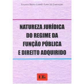 Natureza Jurídica do Regime da Função Pública e Direito Adquirido - Juliana Brina Corrêa Lima de Carvalho