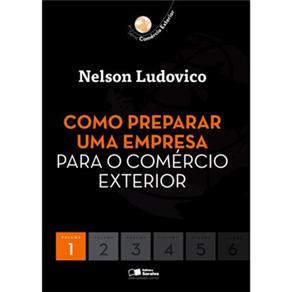 Como Preparar uma Empresa para o Comércio Exterior - Volume 1 - Nelson Ludovico