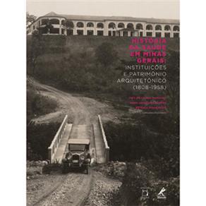 História da Saúde em Minas Gerais: Instituições e Patrimônio Arquitetônico