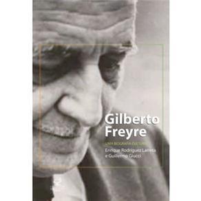 Gilberto Freyre uma Biografia Cultural