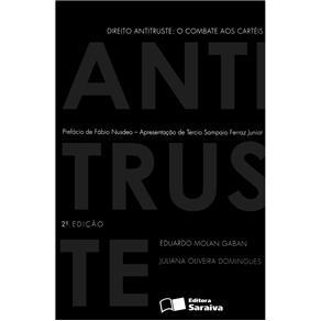 Direito Antitruste: o Combate aos Cartéis - Eduardo Molan Gaban e Juliana Oliveira Domingues