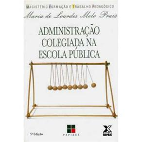 Magistério: Formação e Trabalho Pedagógico - Administração Colegiada na Escola Pública