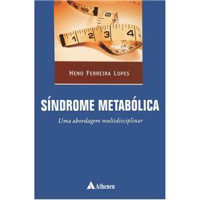 Síndrome Metabólica: uma Abordagem Multidisciplinar - Heno Ferreira Lopes