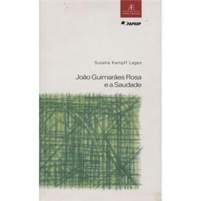 Joao Guimaraes Rosa e a Saudade - Estudos Literarios