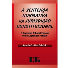 A Sentença Normativa na Jurisdição Constitucional: o Supremo Tribunal Federal Como Legislador Positivo