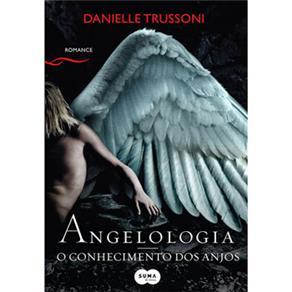Angelologia - o Conhecimento dos Anjos