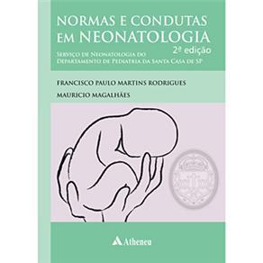 Normas e Condutas em Neonatologia: Serviço de Neonatologia do Departamento de Pediatria da Santa Casa - Mauricio Magalhães