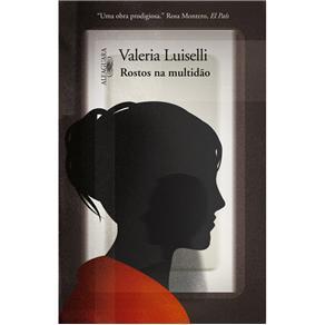 Rostos na Multidão - Valeria Luiselli