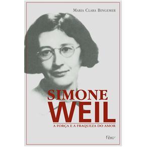 Simone Weil: a Forca e a Fraqueza do Amor
