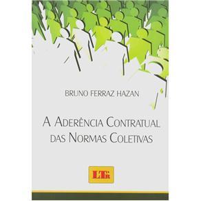 A Aderência Contratual das Normas Coletivas - Bruno Ferraz Hazan