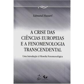 A Crise das Ciências Europeias e a Fenomenologia Transcendental - Edmund Husserl