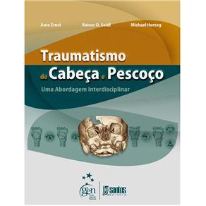 Traumatismo da Cabeca e Pescoco - uma Abordagem Interdisciplinar