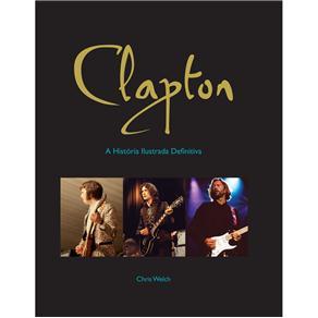 Clapton: a História Ilustrada Definitiva - Chris Weich
