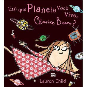 Em Que Planeta Voce Vive, Clarice Bean? - Col. Clarice Bean