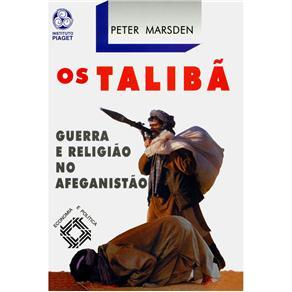 Economia e Política - os Talibã: Guerra e Religião no Afeganistão