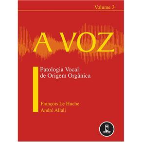 Voz, a - Patologia Vocal de Origem Organica