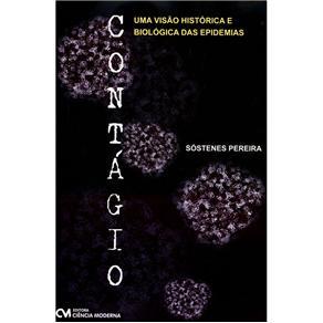 Contágio: uma Visão Histórica e Biológica das Epidemias - Sostenes Pereira