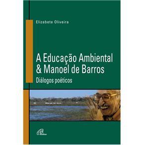 Educação Ambiental & Manoel de Barros: Diálogos Poéticos - Elizabete Oliveira