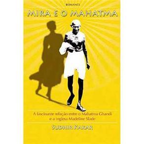 Mira e o Mahatma - Relacao Entre o Mahatma Ghandi e Madeline Slade
