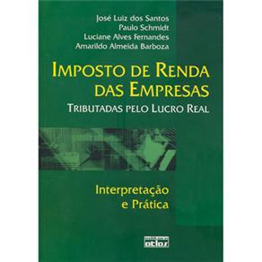 Imposto de Renda das Empresas Tributadas pelo Lucro Real: Interpretação e Prática