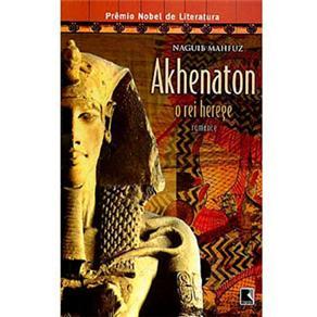 Akhenaton: o Rei Herege