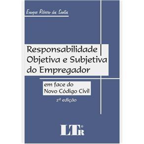 Responsabilidade Objetiva e Subjetiva do Empregador: em Face do Novo Código Civil