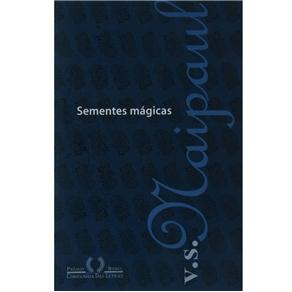 Sementes Mágicas - V. S. Naipaul