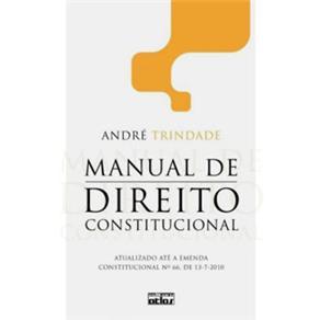 Manual de Direito Constitucional: Atualizado Até a Emenda Constitucional Nº 66, de 13-7-2010