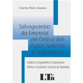 Livro-salvaguardas da Empresa em Defesa das Ações Judiciais Etrabalhistas:médicos e Engenheiros Ocupacionais,peritos e Assistentes Técn