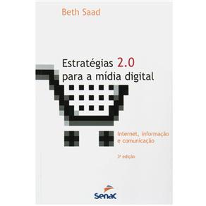Estratégias 2.0 para a Mídia Digital: Internet, Informação e Comunicação - Beth Saad