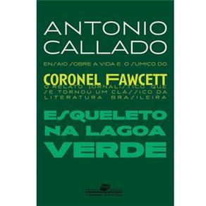 Jornalismo Literário - Esqueleto na Lagoa Verde: Ensaio Sobre a Vida e o Sumiço do Coronel Fawcett