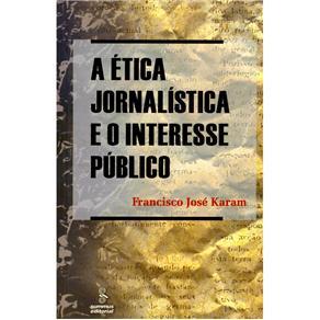 Etica Jornalistica e o Interesse Publico, A