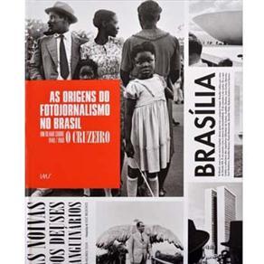 Origens do Fotojornalismo no Brasil, As: um Olhar Sobre o Cruzeiro 1940/1960