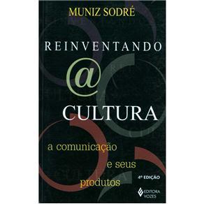 Reiventando a Cultura: a Comunicação e Seus Produtos